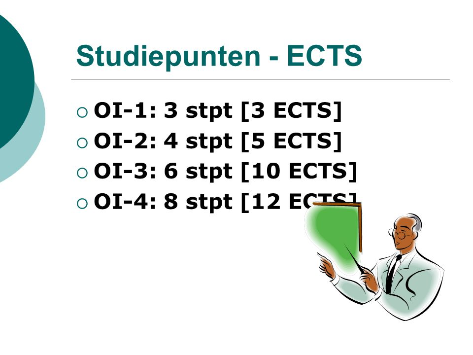 Studiepunten - ECTS OI-1: 3 stpt [3 ECTS] OI-2: 4 stpt [5 ECTS]